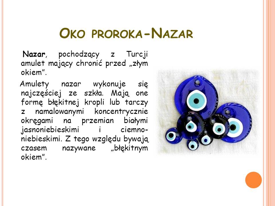"""O KO PROROKA -N AZAR Nazar, pochodzący z Turcji amulet mający chronić przed """"złym okiem"""". Amulety nazar wykonuje się najczęściej ze szkła. Mają one fo"""