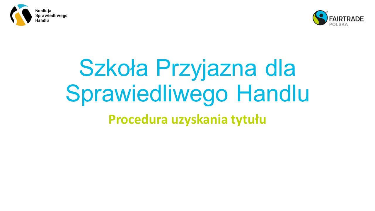 Szkoła Przyjazna dla Sprawiedliwego Handlu Procedura uzyskania tytułu