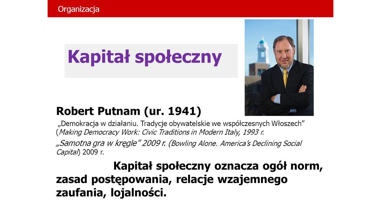 """Kapitał społeczny Robert Putnam (ur. 1941) """"Demokracja w działaniu. Tradycje obywatelskie we współczesnych Włoszech"""" (Making Democracy Work: Civic Tra"""