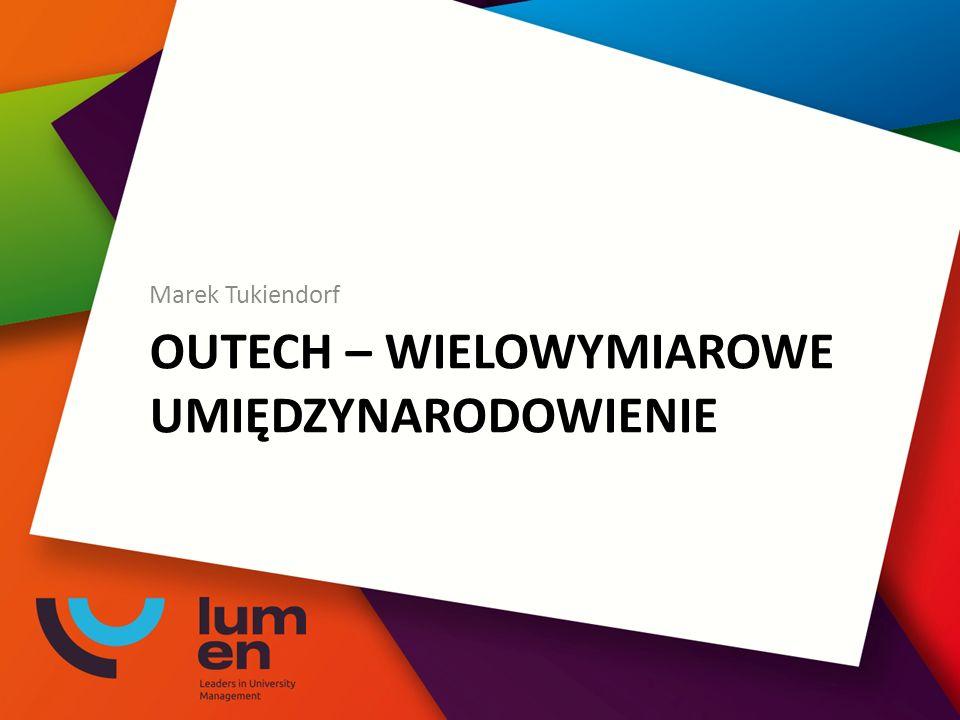 OUTECH – WIELOWYMIAROWE UMIĘDZYNARODOWIENIE Marek Tukiendorf