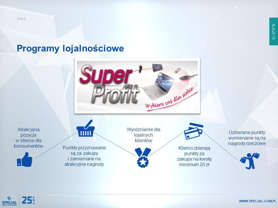 SLAJD 18 WWW.SPECJAL.COM.PL Programy lojalnościowe Atrakcyjna pozycja w ofercie dla konsumentów Punkty przyznawane są za zakupy i zamieniane na atrakc