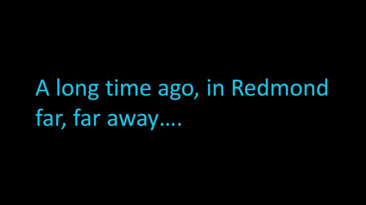 A long time ago, in Redmond far, far away….