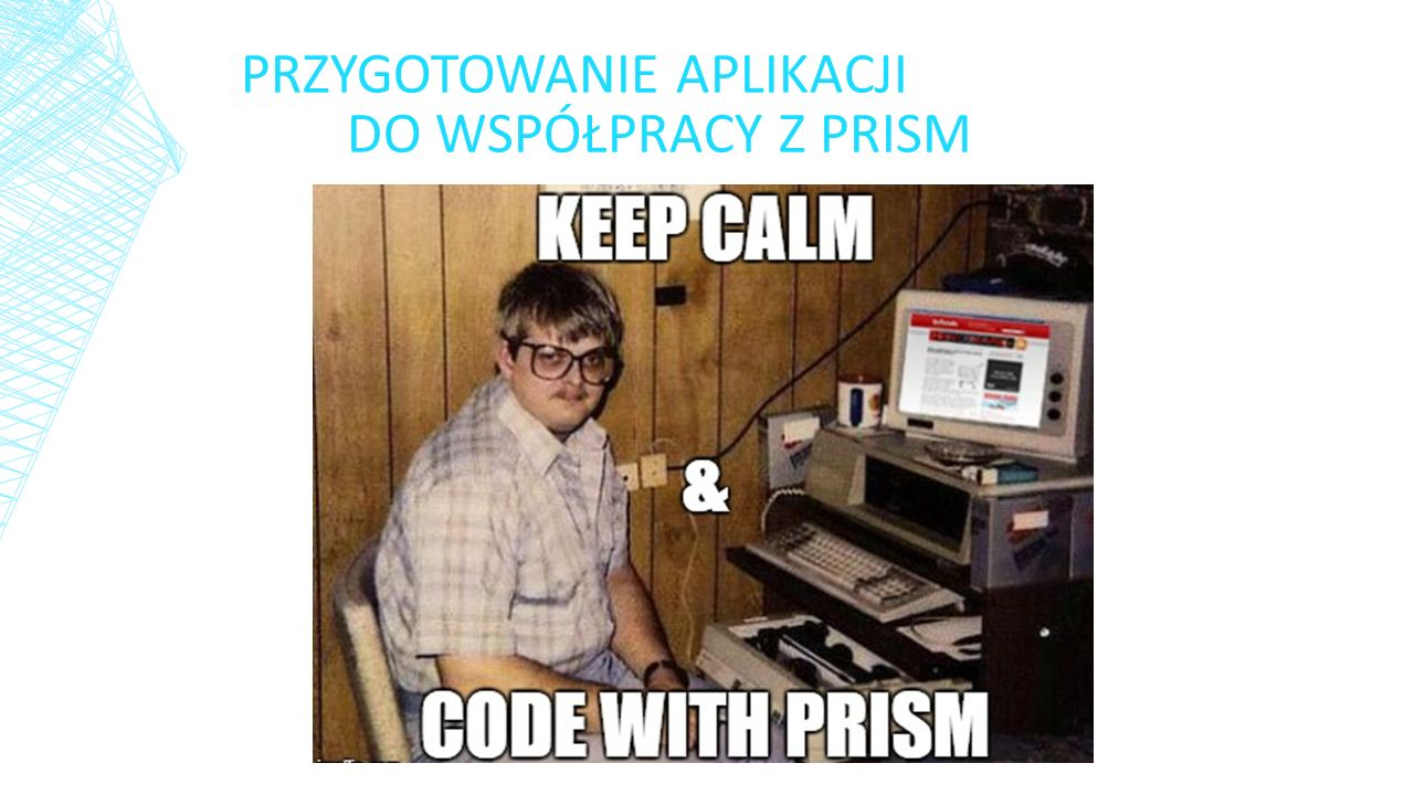 UŻYWANIE PRISM Standardowa, kompozytowa architektura aplikacji używającej biblioteki Prism.