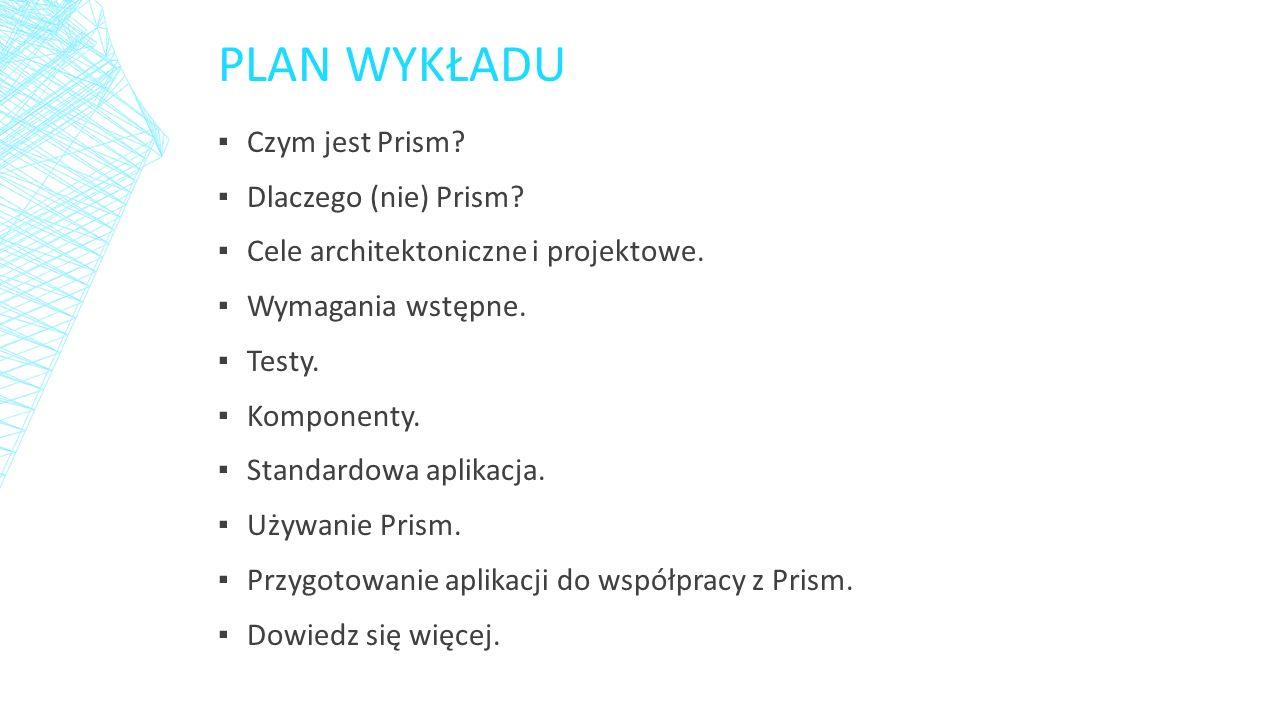 PLAN WYKŁADU ▪ Czym jest Prism.▪ Dlaczego (nie) Prism.