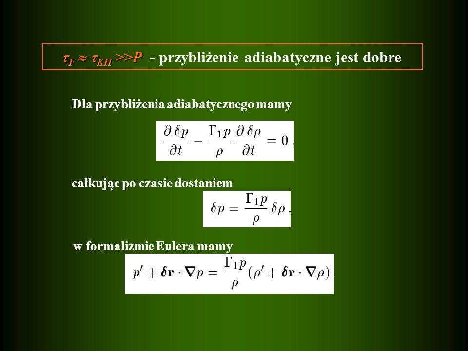  F   KH >>P  F   KH >>P - przybliżenie adiabatyczne jest dobre całkując po czasie dostaniem Dla przybliżenia adiabatycznego mamy w formalizmie Eulera mamy