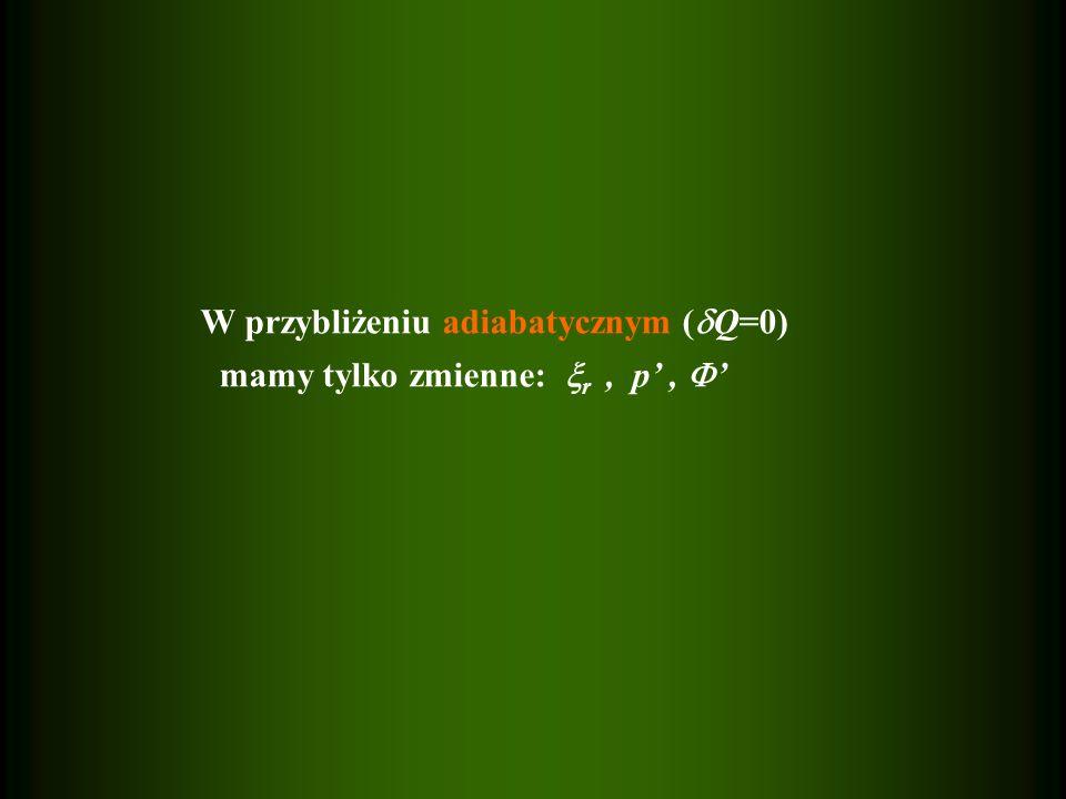 W przybliżeniu adiabatycznym (  Q=0) mamy tylko zmienne:  r, p',  '