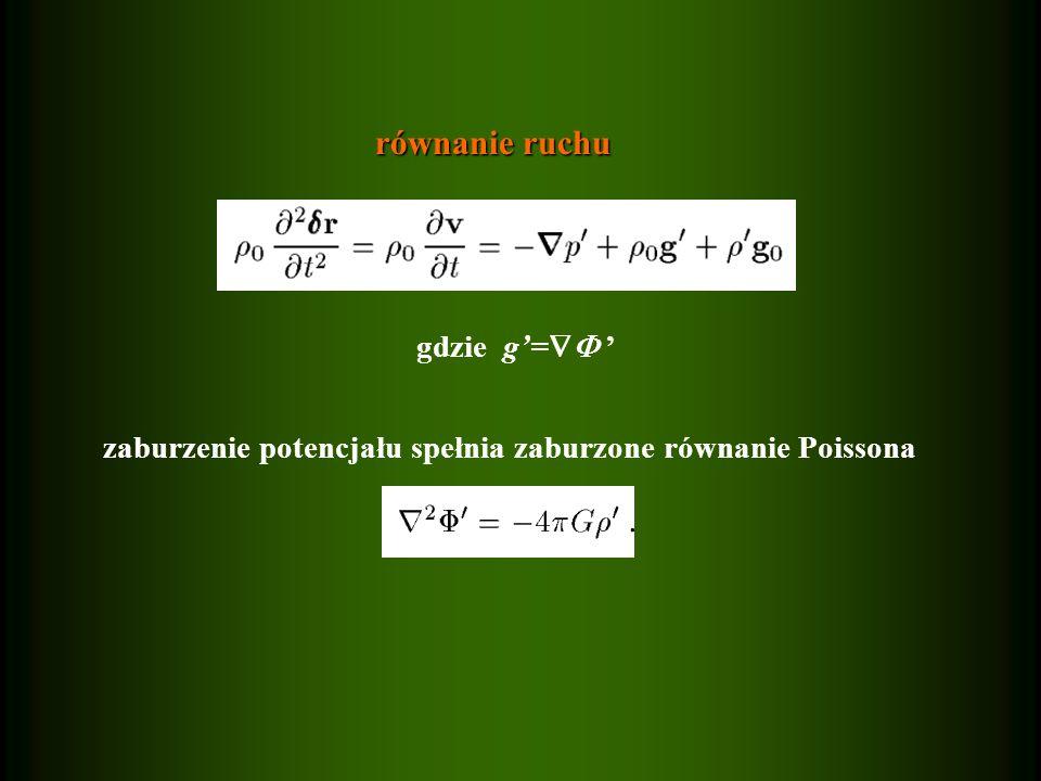 równanie ruchu gdzie g'=  ' zaburzenie potencjału spełnia zaburzone równanie Poissona