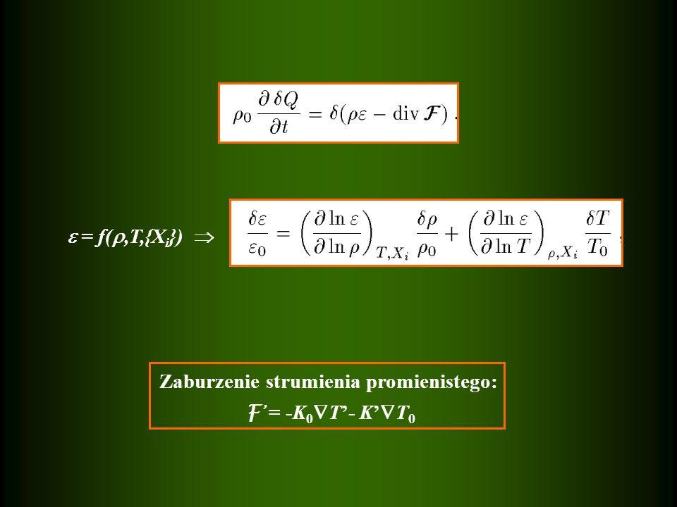  = f( ,T,{X i })  Zaburzenie strumienia promienistego: F ' = -K 0  T'- K'  T 0