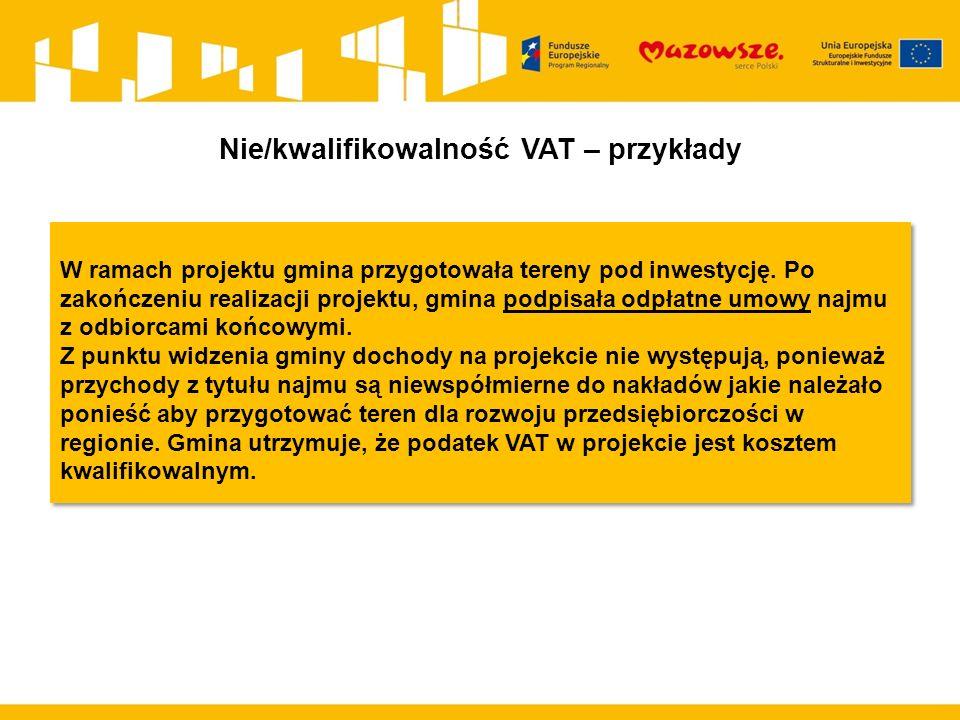 Nie/kwalifikowalność VAT – przykłady W ramach projektu gmina przygotowała tereny pod inwestycję.