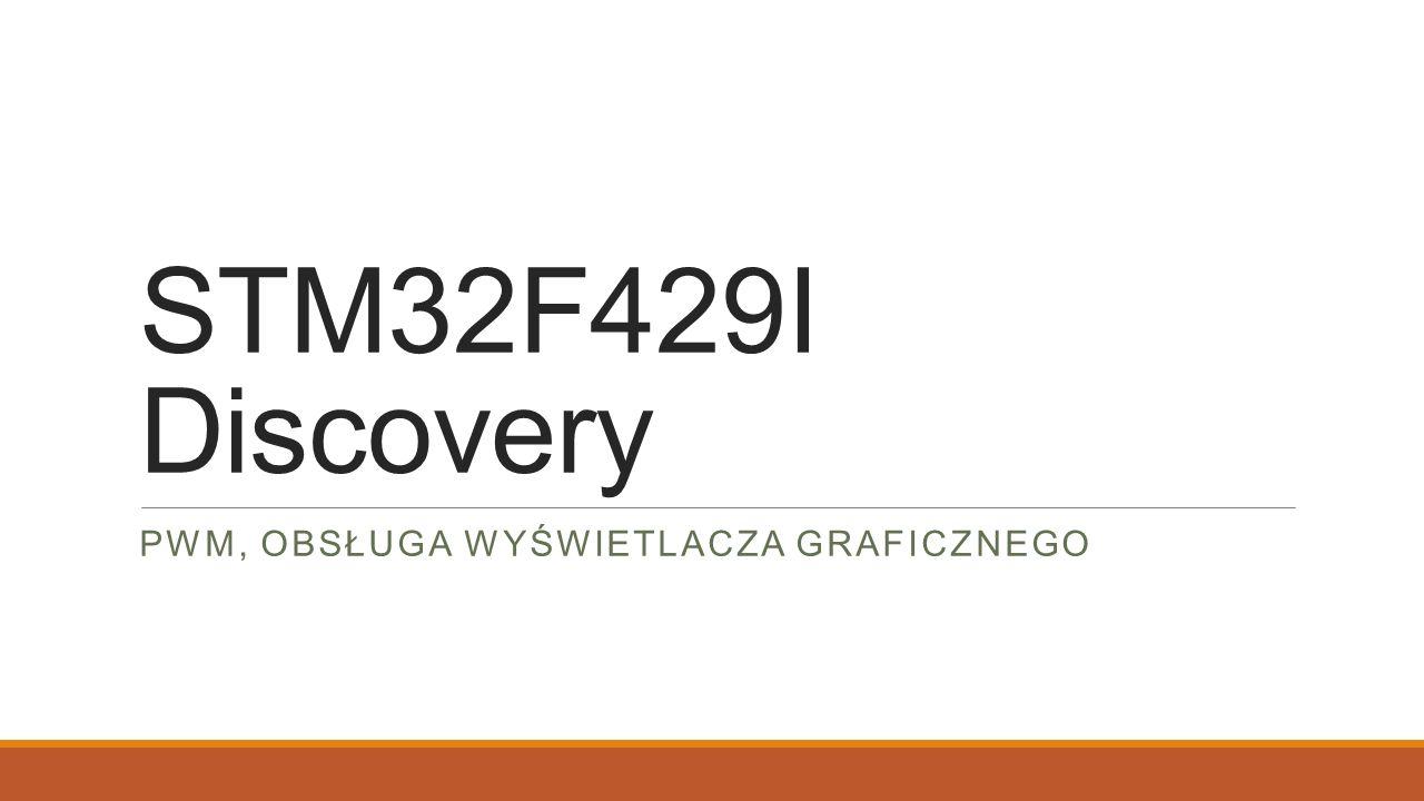 STM32F429I Discovery PWM, OBSŁUGA WYŚWIETLACZA GRAFICZNEGO