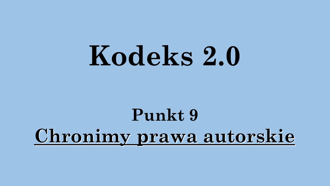 Kodeks 2.0 Punkt 9 Chronimy prawa autorskie