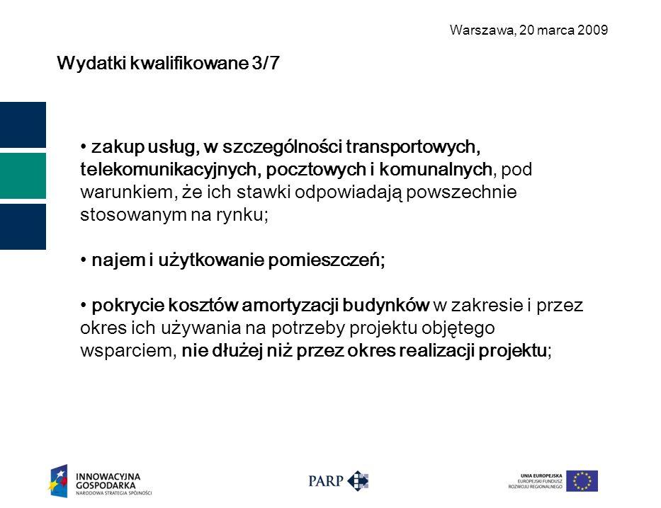 Warszawa, 2 0 marca 2009 Wydatki kwalifikowane 3/7 zakup usług, w szczególności transportowych, telekomunikacyjnych, pocztowych i komunalnych, pod war