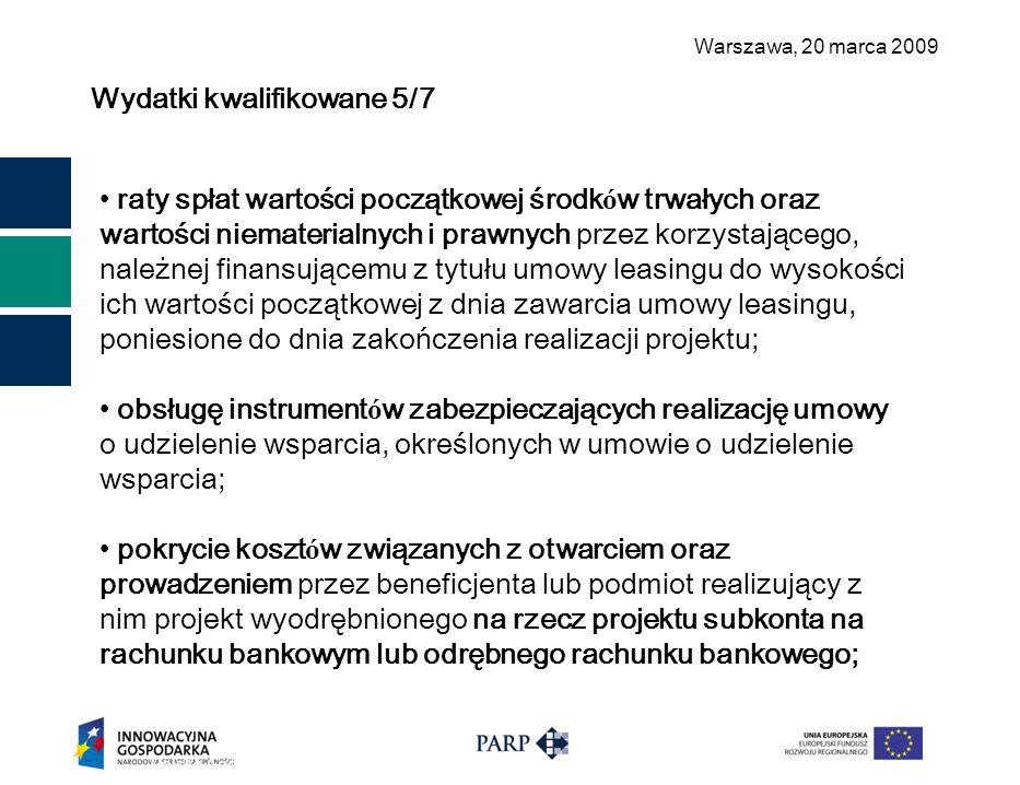 Warszawa, 2 0 marca 2009 Wydatki kwalifikowane 5/7 Polska Agencja Rozwoju Przedsiębiorczości ©14 raty spłat wartości początkowej środk ó w trwałych or