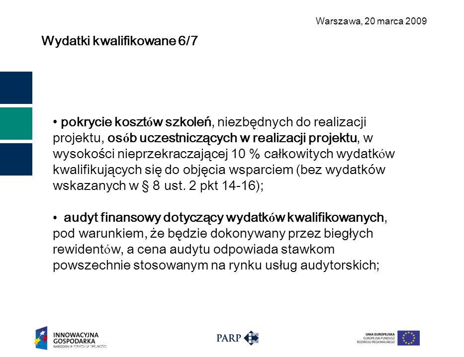 Warszawa, 2 0 marca 2009 Wydatki kwalifikowane 6/7 Polska Agencja Rozwoju Przedsiębiorczości ©15 pokrycie koszt ó w szkoleń, niezbędnych do realizacji projektu, os ó b uczestniczących w realizacji projektu, w wysokości nieprzekraczającej 10 % całkowitych wydatk ó w kwalifikujących się do objęcia wsparciem (bez wydatków wskazanych w § 8 ust.