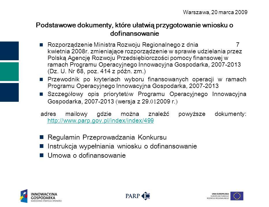 Warszawa, 2 0 marca 2009 Podstawowe dokumenty, które ułatwią przygotowanie wniosku o dofinansowanie Rozporządzenie Ministra Rozwoju Regionalnego z dnia 7 kwietnia 2008r.
