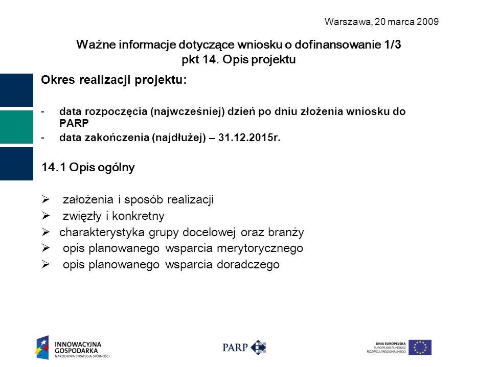 Warszawa, 2 0 marca 2009 Ważne informacje dotyczące wniosku o dofinansowanie 1/ 3 pkt 1 4. Opis projektu Okres realizacji projektu: -data rozpoczęcia