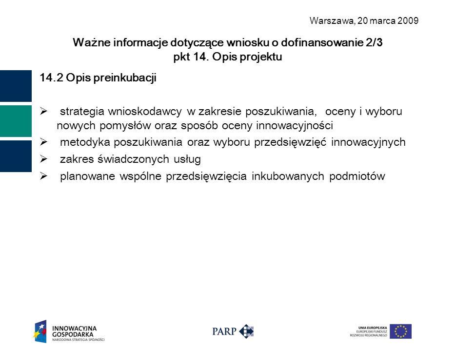 Warszawa, 2 0 marca 2009 Ważne informacje dotyczące wniosku o dofinansowanie 2/ 3 pkt 1 4. Opis projektu 14.2 Opis preinkubacji  strategia wnioskodaw