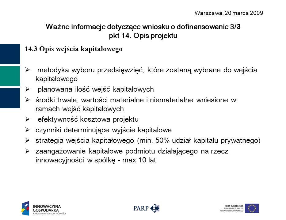 Warszawa, 2 0 marca 2009 Ważne informacje dotyczące wniosku o dofinansowanie 3/ 3 pkt 1 4. Opis projektu 14.3 Opis wejścia kapitałowego  metodyka wyb