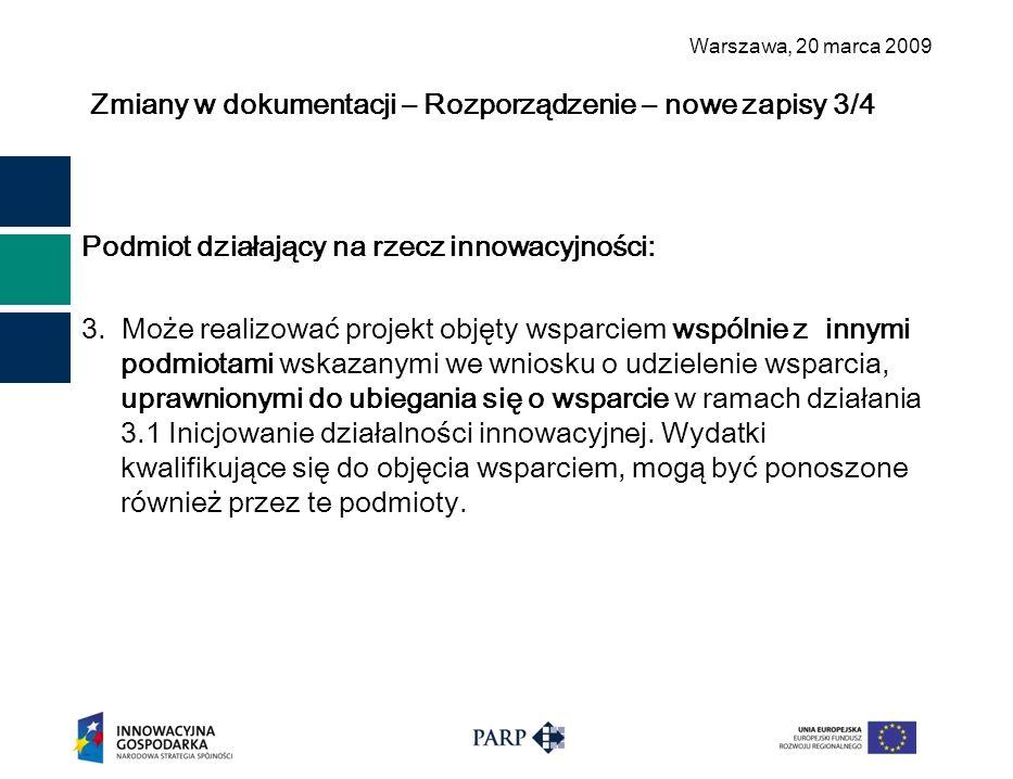 Warszawa, 2 0 marca 2009 Zmiany w dokumentacji – Rozporządzenie – nowe zapisy 3/4 Podmiot działający na rzecz innowacyjności: 3. Może realizować proje