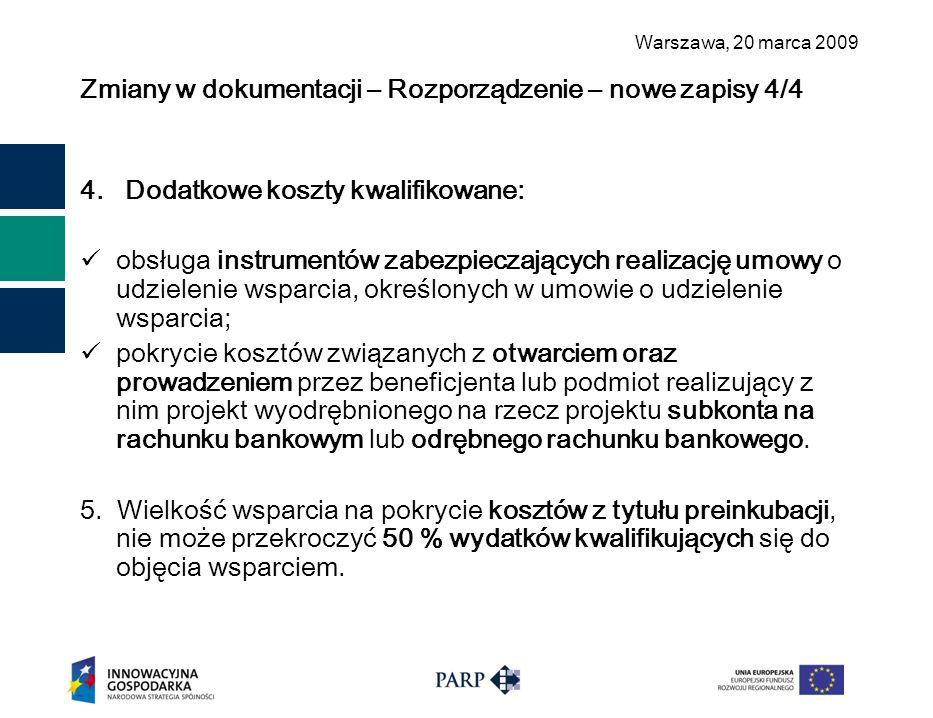 Warszawa, 2 0 marca 2009 Zmiany w dokumentacji – Rozporządzenie – nowe zapisy 4/4 4. Dodatkowe koszty kwalifikowane: obsługa instrumentów zabezpieczaj