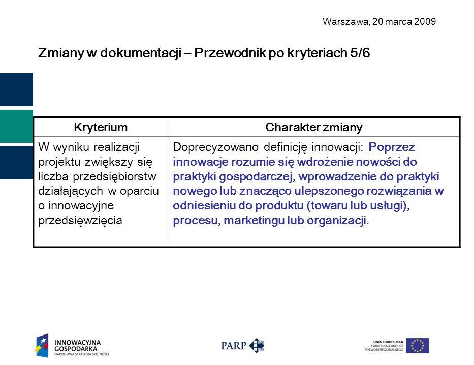 Warszawa, 2 0 marca 2009 Zmiany w dokumentacji – Przewodnik po kryteriach 5/6 KryteriumCharakter zmiany W wyniku realizacji projektu zwiększy się licz