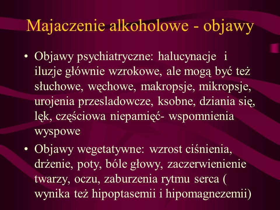 Majaczenie alkoholowe - objawy Objawy psychiatryczne: halucynacje i iluzje głównie wzrokowe, ale mogą być też słuchowe, węchowe, makropsje, mikropsje,