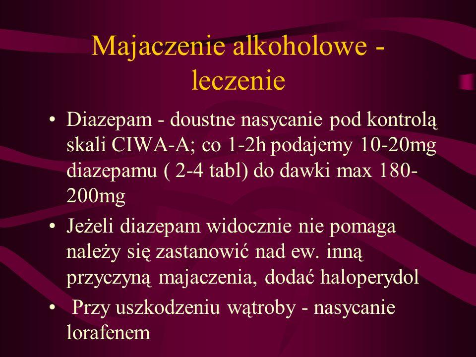 Majaczenie alkoholowe - leczenie Diazepam - doustne nasycanie pod kontrolą skali CIWA-A; co 1-2h podajemy 10-20mg diazepamu ( 2-4 tabl) do dawki max 1