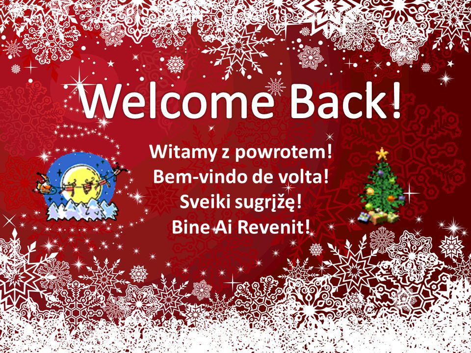 Witamy z powrotem! Bem-vindo de volta! Sveiki sugrįžę! Bine Ai Revenit!