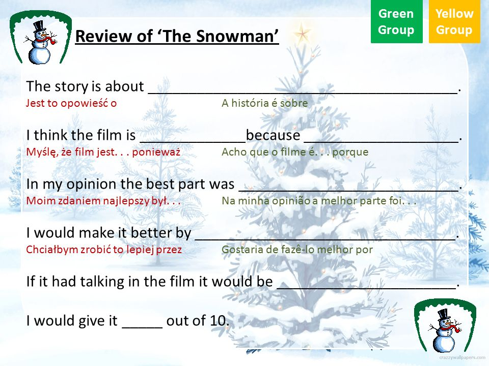 Green Group Yellow Group Review of 'The Snowman' The story is about ______________________________________.