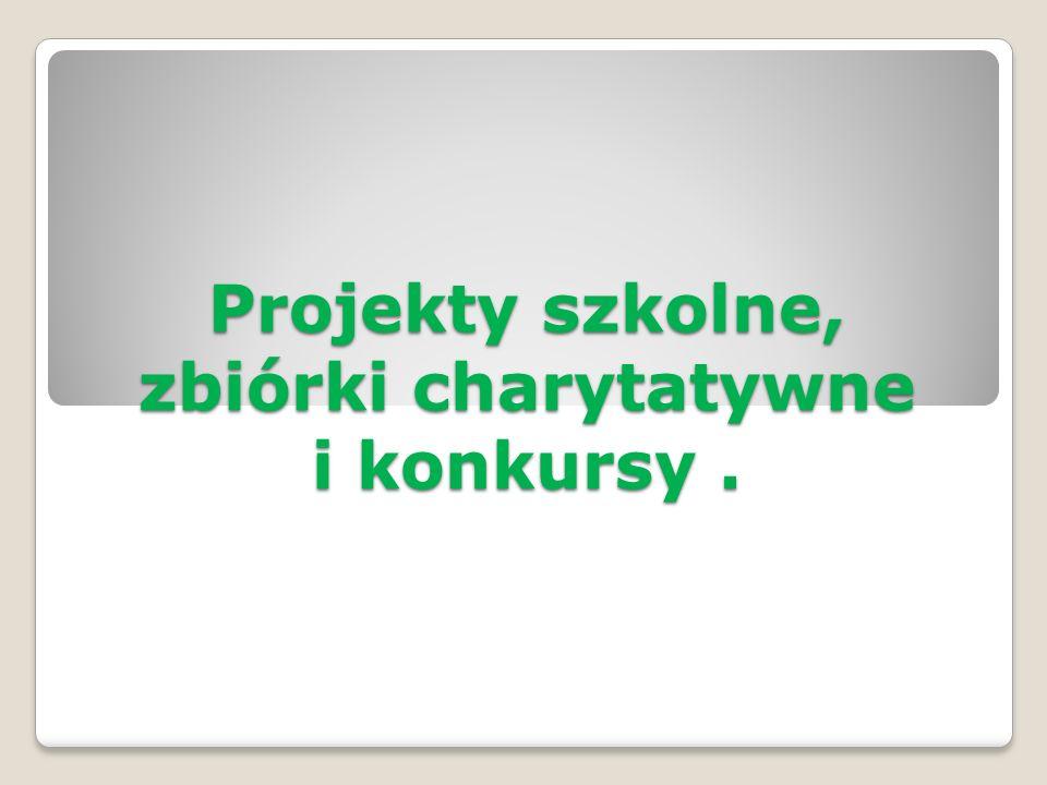 Projekty szkolne, zbiórki charytatywne i konkursy.