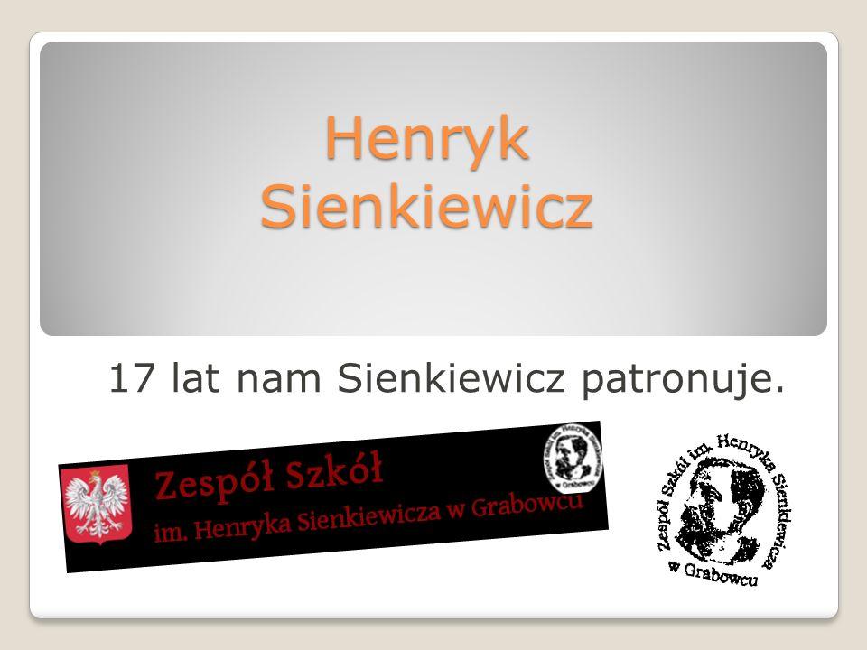 Henryk Sienkiewicz ur.się 5 maja 1846r. W Woli Okrzejskiej, a zmarł 15 listopada 1916r.