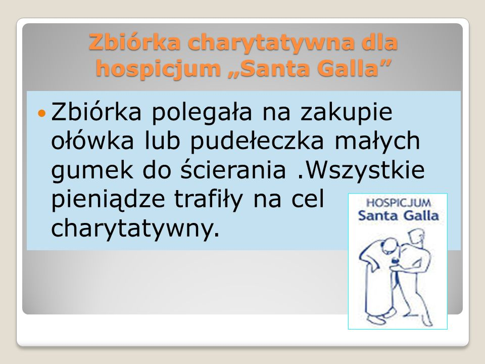 """Zbiórka charytatywna dla hospicjum """"Santa Galla"""" Zbiórka polegała na zakupie ołówka lub pudełeczka małych gumek do ścierania.Wszystkie pieniądze trafi"""