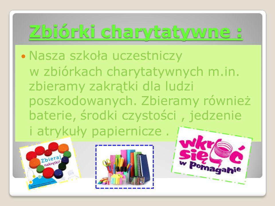 Zbiórki charytatywne : Nasza szkoła uczestniczy w zbiórkach charytatywnych m.in. zbieramy zakrątki dla ludzi poszkodowanych. Zbieramy również baterie,