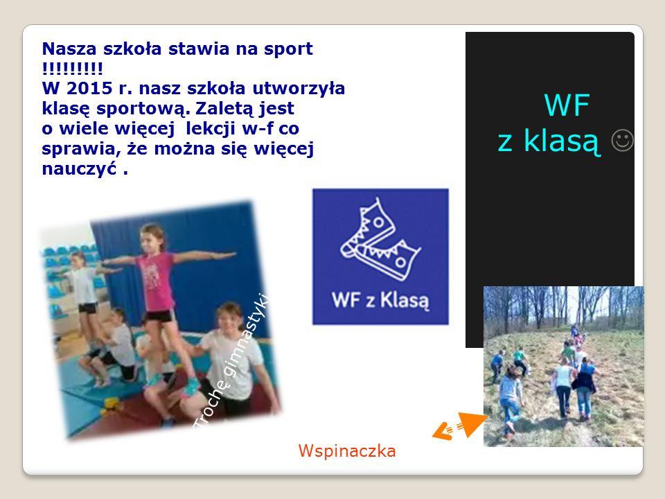 WF z klasą Nasza szkoła stawia na sport !!!!!!!!! W 2015 r. nasz szkoła utworzyła klasę sportową. Zaletą jest o wiele więcej lekcji w-f co sprawia, że