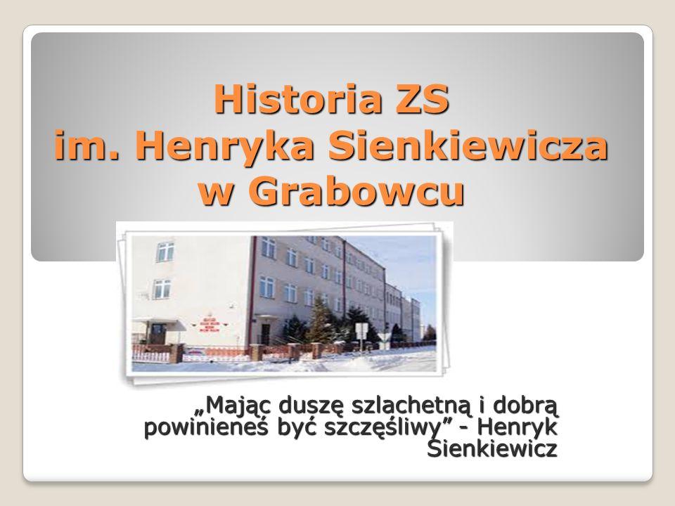 """Historia ZS im. Henryka Sienkiewicza w Grabowcu """"Mając duszę szlachetną i dobrą powinieneś być szczęśliwy"""" - Henryk Sienkiewicz"""