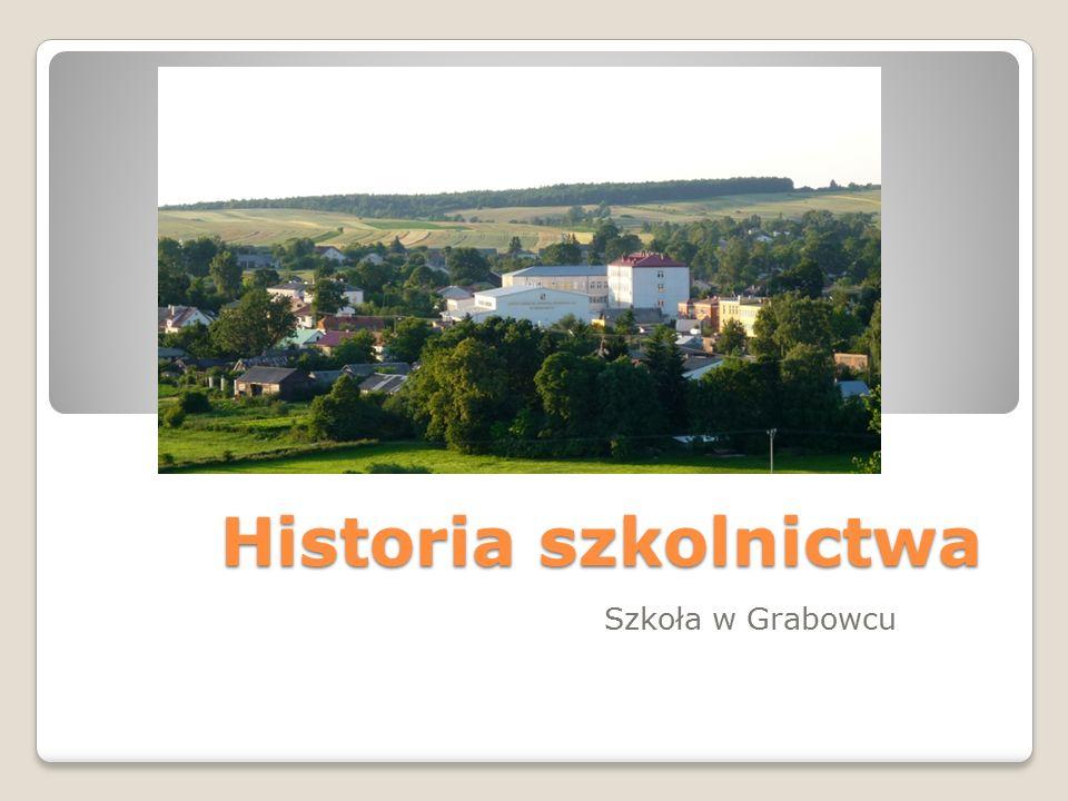 Nasza szkoła w 2016 roku będzie miała – 100 lat Dwu-klasowa szkoła powszechna w Grabowcu powstała 1 września 1916 r.