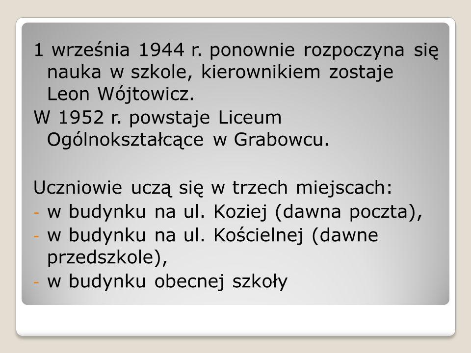 1 września 1944 r. ponownie rozpoczyna się nauka w szkole, kierownikiem zostaje Leon Wójtowicz. W 1952 r. powstaje Liceum Ogólnokształcące w Grabowcu.