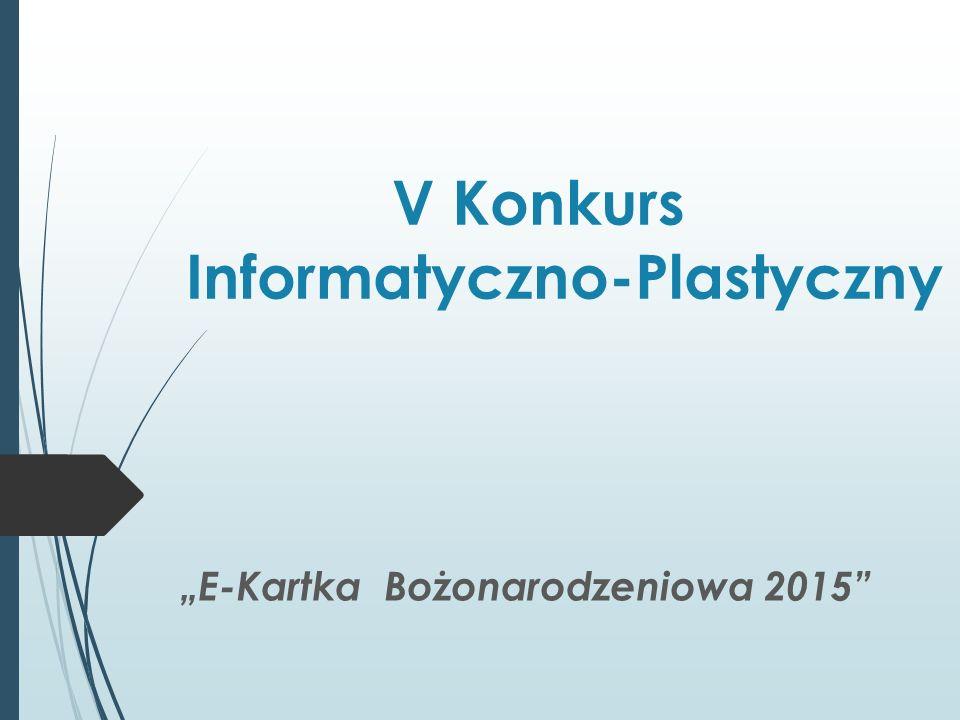 """V Konkurs Informatyczno-Plastyczny """"E-Kartka Bożonarodzeniowa 2015"""