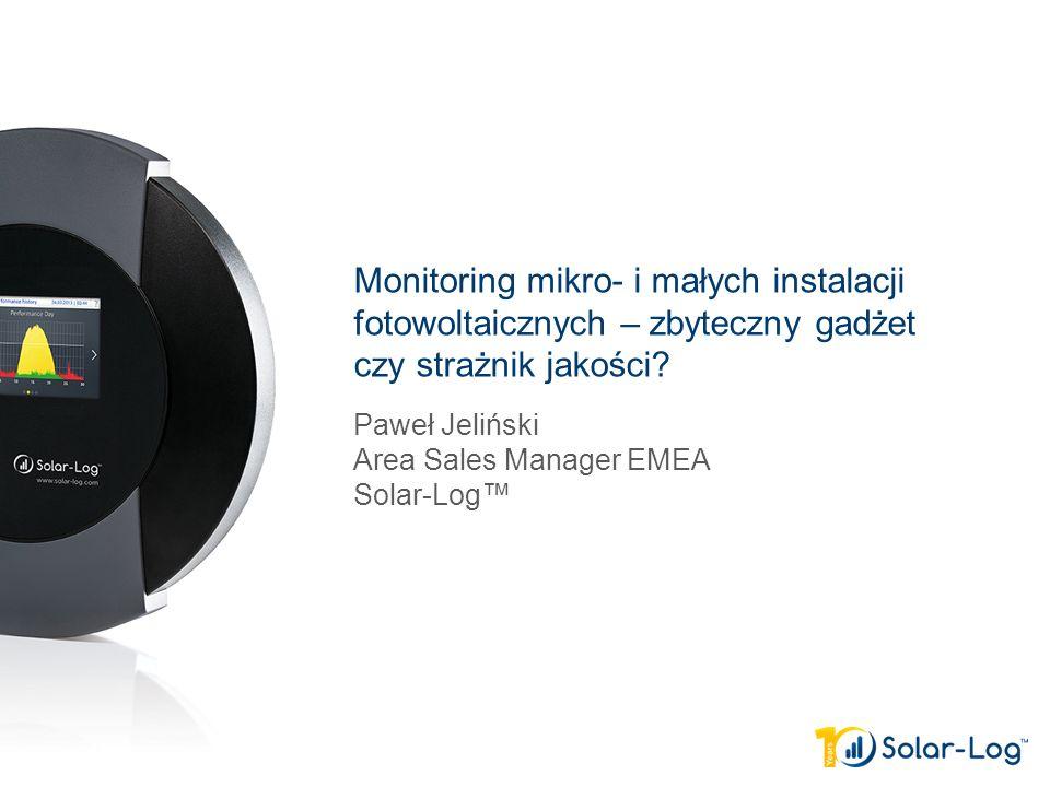 www.solar-log.com 1 Paweł Jeliński Area Sales Manager EMEA Solar-Log™ Monitoring mikro- i małych instalacji fotowoltaicznych – zbyteczny gadżet czy strażnik jakości?