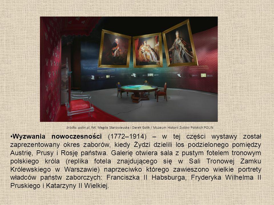 Wyzwania nowoczesności (1772–1914) – w tej części wystawy został zaprezentowany okres zaborów, kiedy Żydzi dzielili los podzielonego pomiędzy Austrię, Prusy i Rosję państwa.