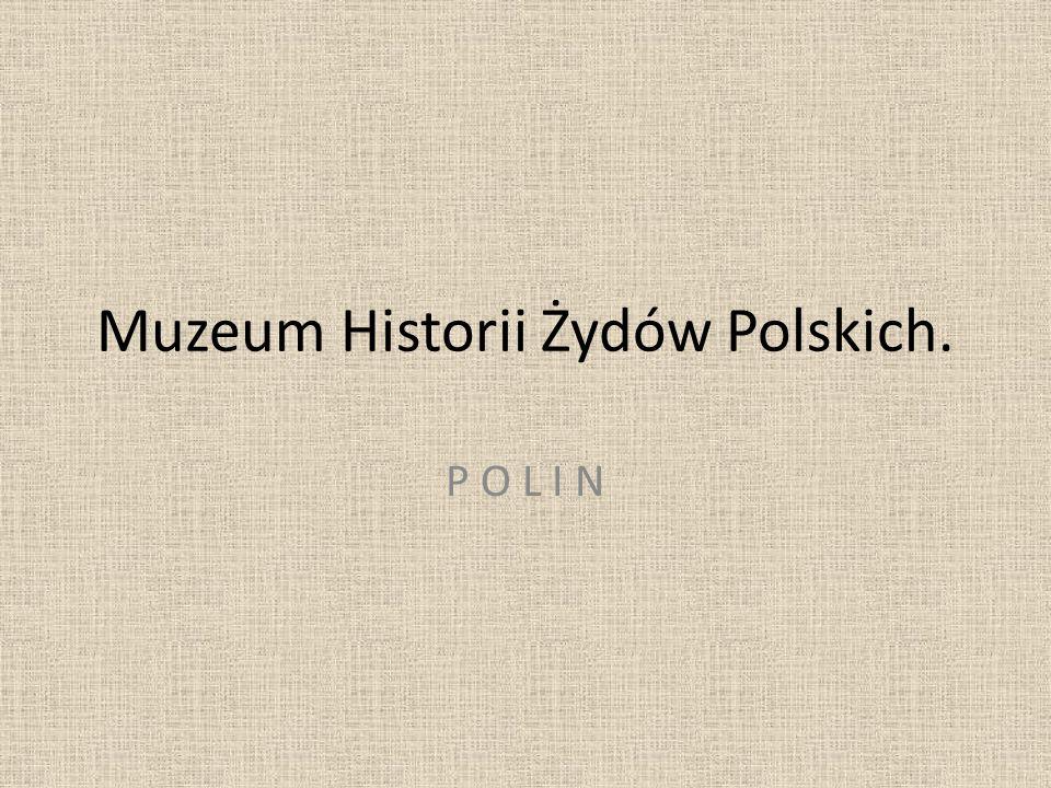 Muzeum Historii Żydów Polskich. P O L I N
