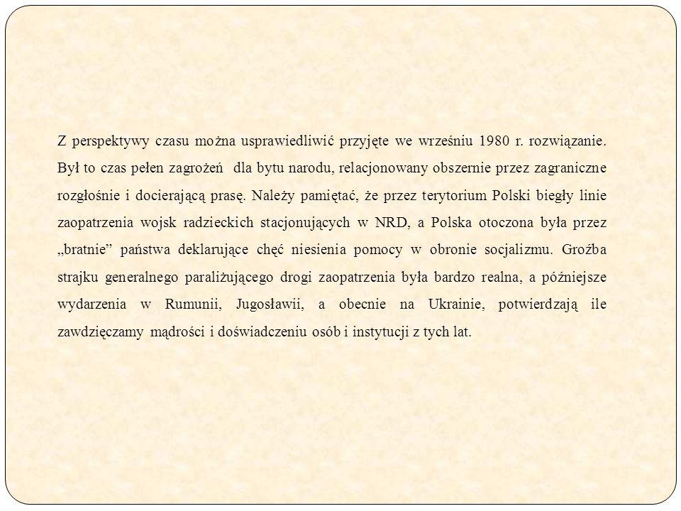 Z perspektywy czasu można usprawiedliwić przyjęte we wrześniu 1980 r. rozwiązanie. Był to czas pełen zagrożeń dla bytu narodu, relacjonowany obszernie