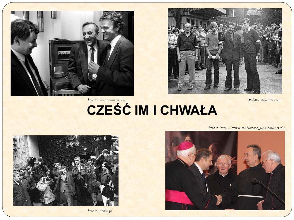 CZEŚĆ IM I CHWAŁA ź ródło: wiadomosc.wp.pl ź ródło: dziennik.com ź ródło: dzieje.pl ź ródło: http://www.solidarnosc_mpk.daminet.pl/