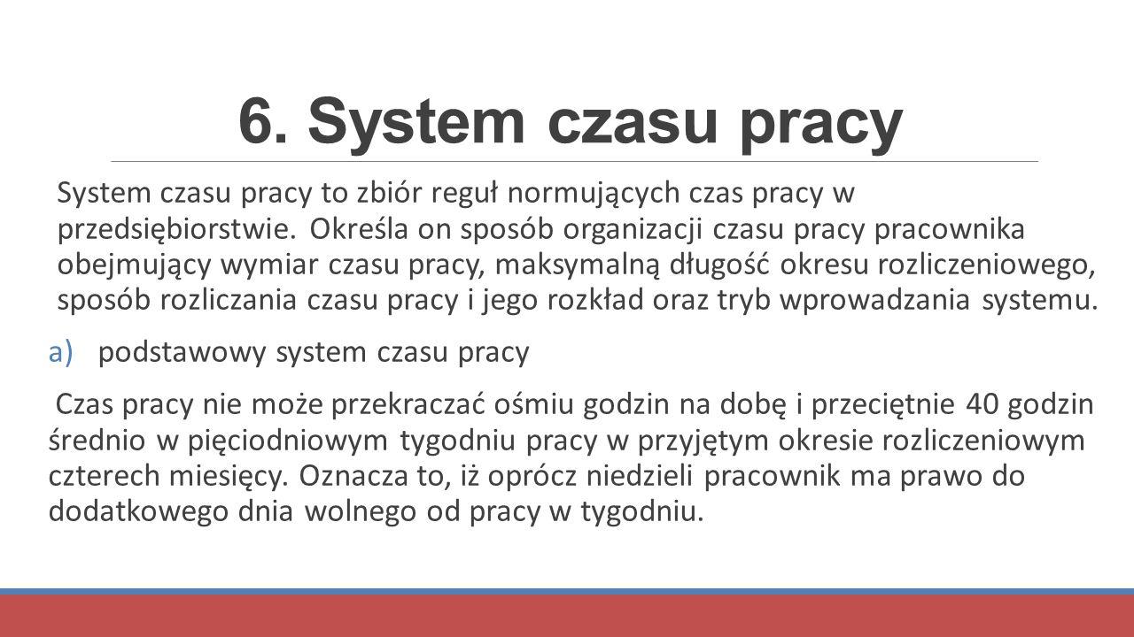 6. System czasu pracy System czasu pracy to zbiór reguł normujących czas pracy w przedsiębiorstwie. Określa on sposób organizacji czasu pracy pracowni