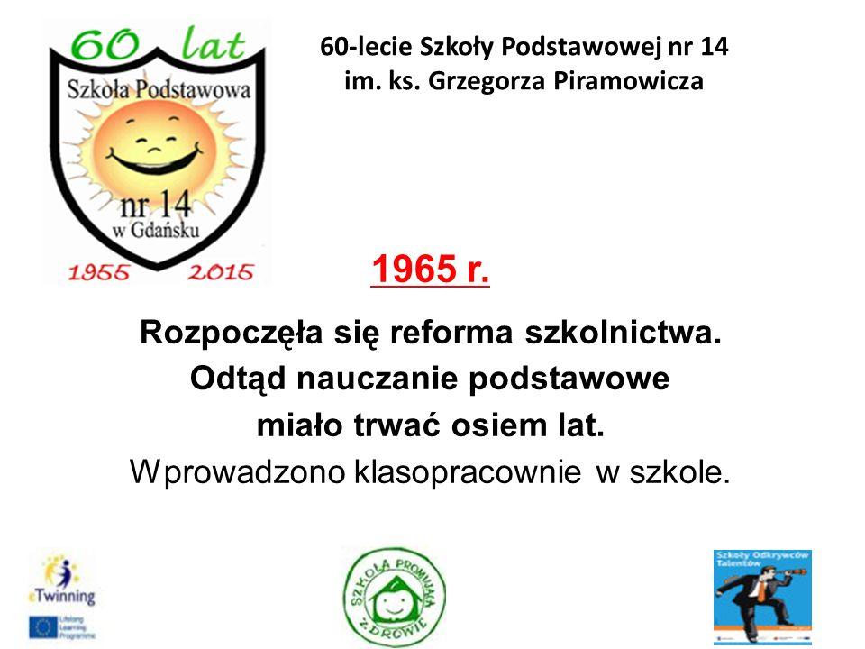 1965 r. Rozpoczęła się reforma szkolnictwa. Odtąd nauczanie podstawowe miało trwać osiem lat. Wprowadzono klasopracownie w szkole. 10 60-lecie Szkoły