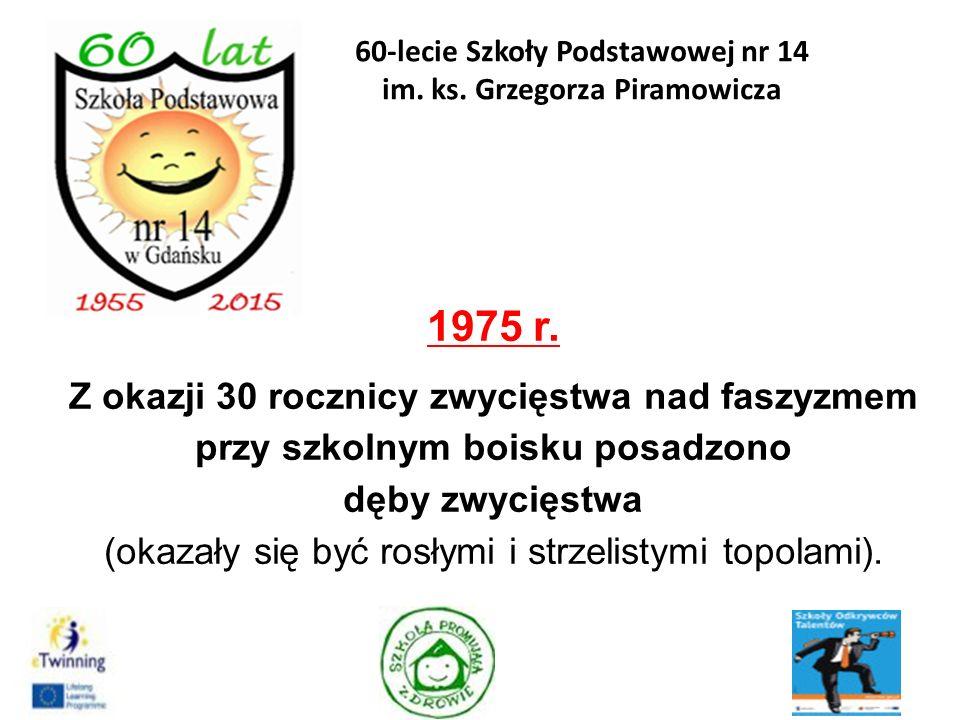 1975 r. Z okazji 30 rocznicy zwycięstwa nad faszyzmem przy szkolnym boisku posadzono dęby zwycięstwa (okazały się być rosłymi i strzelistymi topolami)