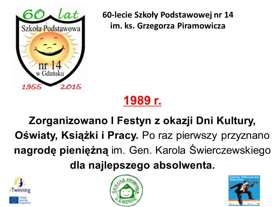1989 r. Zorganizowano I Festyn z okazji Dni Kultury, Oświaty, Książki i Pracy. Po raz pierwszy przyznano nagrodę pieniężną im. Gen. Karola Świerczewsk
