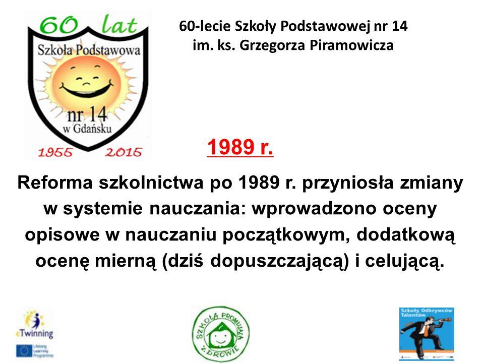 1989 r. Reforma szkolnictwa po 1989 r. przyniosła zmiany w systemie nauczania: wprowadzono oceny opisowe w nauczaniu początkowym, dodatkową ocenę mier