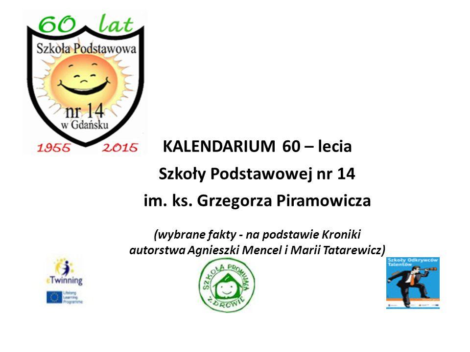 KALENDARIUM 60 – lecia Szkoły Podstawowej nr 14 im. ks. Grzegorza Piramowicza (wybrane fakty - na podstawie Kroniki autorstwa Agnieszki Mencel i Marii