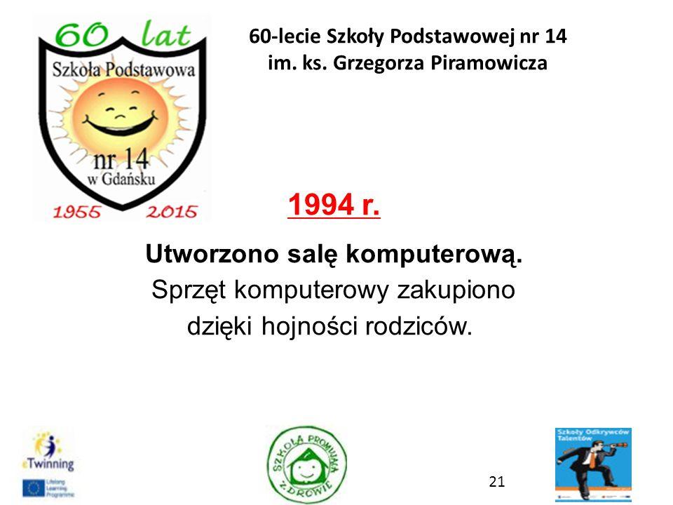 1994 r. Utworzono salę komputerową. Sprzęt komputerowy zakupiono dzięki hojności rodziców.. 21 60-lecie Szkoły Podstawowej nr 14 im. ks. Grzegorza Pir